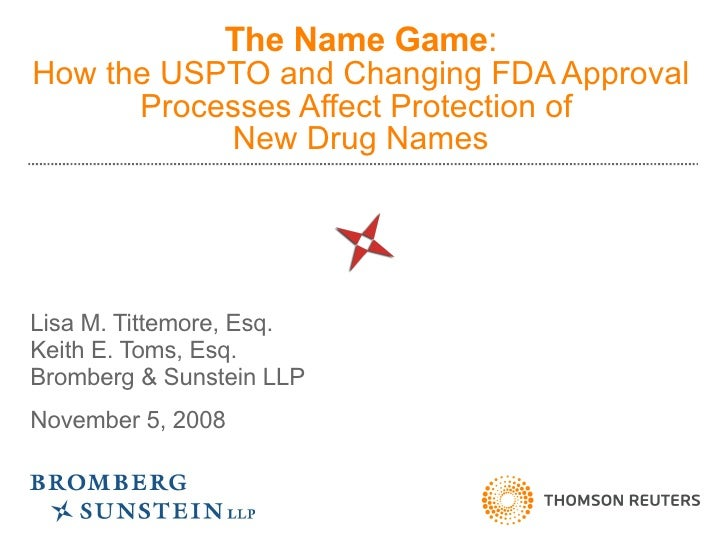 The Name Game : How the USPTO and Changing FDA Approval Processes Affect Protection of  New Drug Names Lisa M. Tittemore, ...