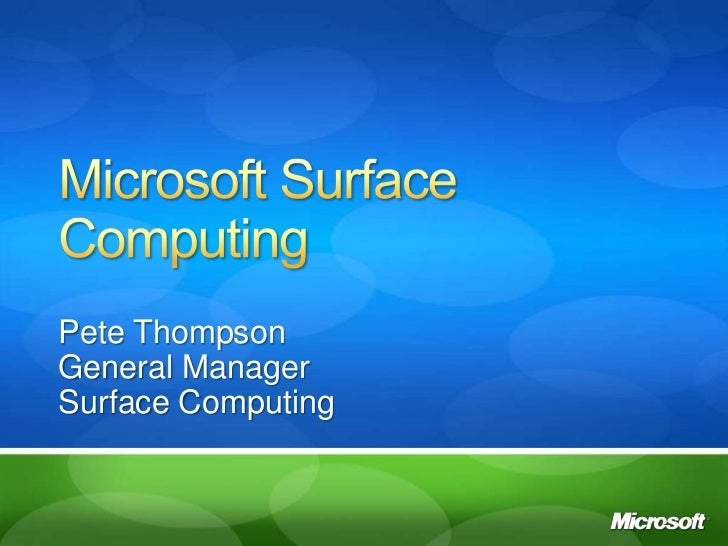 Pete ThompsonGeneral ManagerSurface Computing