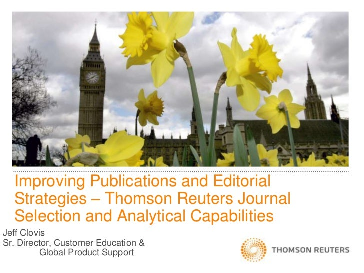 Improving Publications and Editorial Strategies – Thomson Reuters Journal Selection and Analytical Capabilities<br />Jeff ...