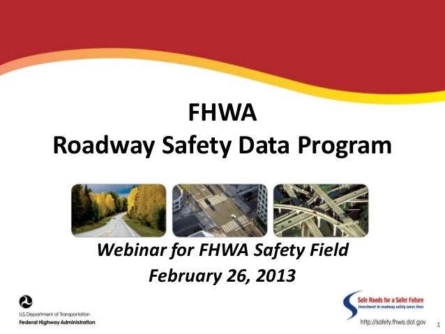FHWARoadway Safety Data ProgramWebinar for FHWA Safety FieldFebruary 26, 20131