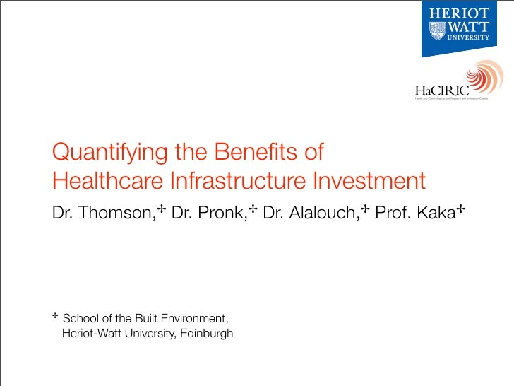 Quantifying the Benefits of Healthcare Infrastructure Investment Dr. Thomson,✢ Dr. Pronk,✢ Dr. Alalouch,✢ Prof. Kaka✢     ✢...