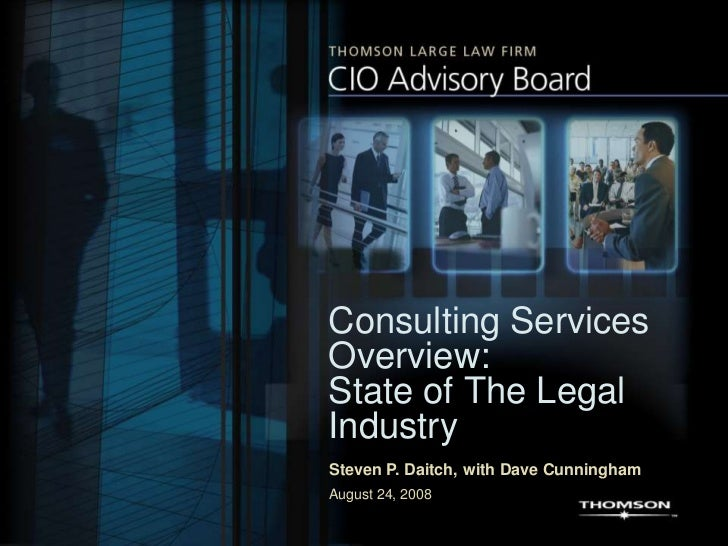 Consulting ServicesOverview:State of The LegalIndustrySteven P. Daitch, with Dave CunninghamAugust 24, 2008