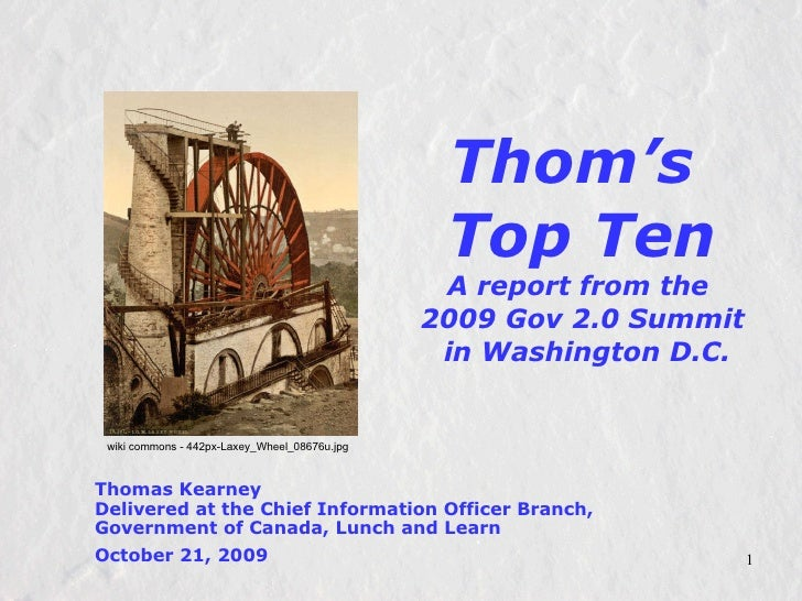 Thom's  Top Ten A report from the  2009 Gov 2.0 Summit  in Washington D.C. Thomas Kearney Delivered at the Chief Informati...