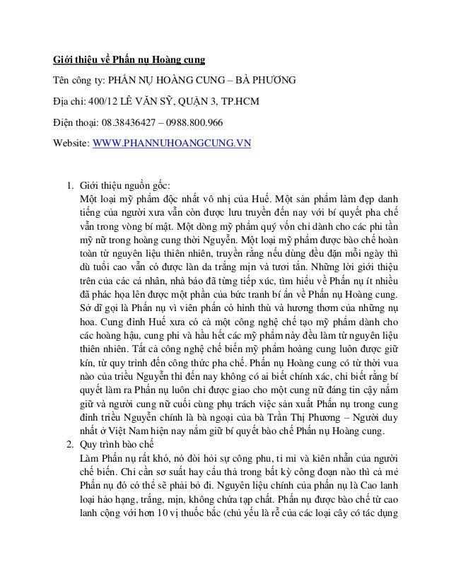Giới thiệu về Phấn nụ Hoàng cungTên công ty: PHẤN NỤ HOÀNG CUNG – BÀ PHƢƠNGĐịa chỉ: 400/12 LÊ VĂN SỸ, QUẬN 3, TP.HCMĐiện t...