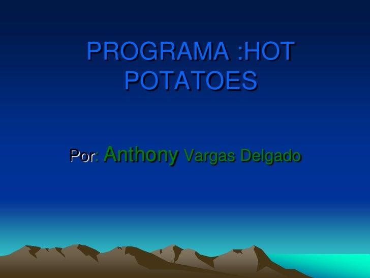 PROGRAMA :HOT POTATOES<br />Por: Anthony Vargas Delgado<br />