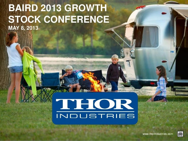 www.thorindustries.comBAIRD 2013 GROWTHSTOCK CONFERENCEMAY 8, 2013