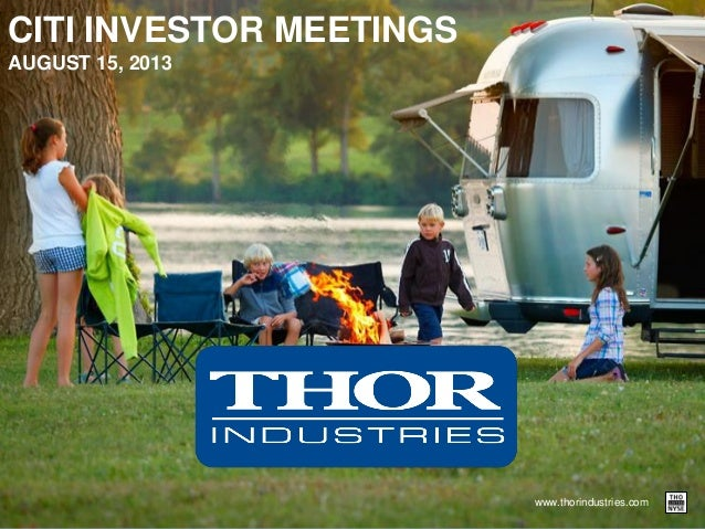www.thorindustries.com CITI INVESTOR MEETINGS AUGUST 15, 2013