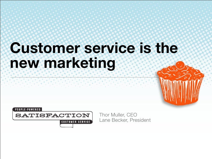Customer service is the new marketing               Thor Muller, CEO             Lane Becker, President