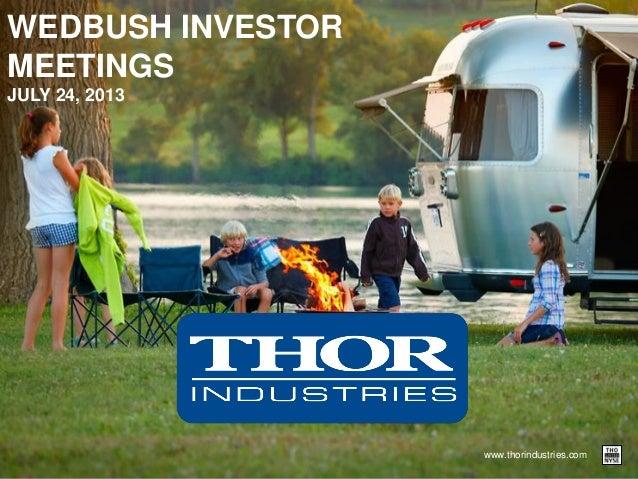 www.thorindustries.com WEDBUSH INVESTOR MEETINGS JULY 24, 2013