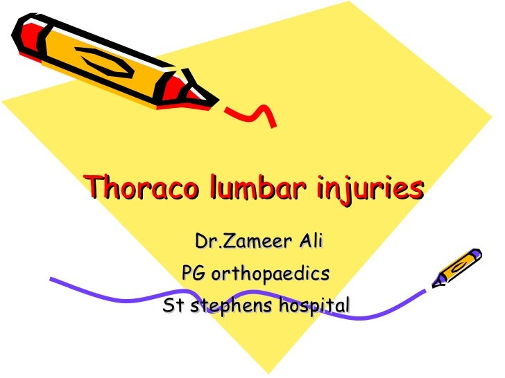 Thoraco lumbar injuries Dr.Zameer Ali PG orthopaedics St stephens hospital