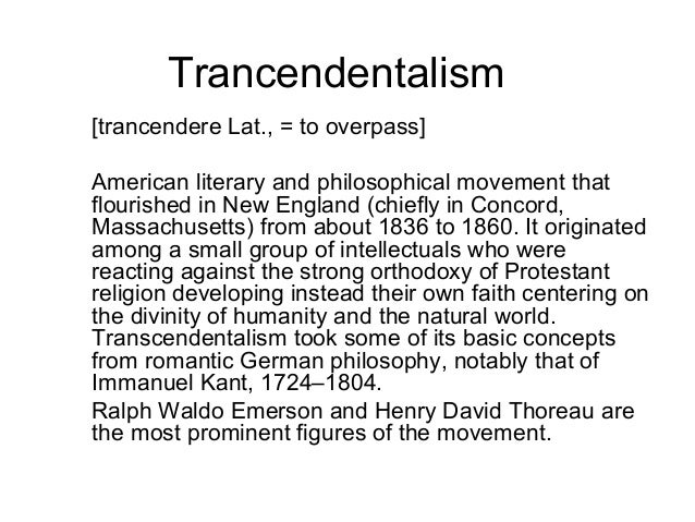 Trancendentalism [trancendere Lat., = to overpass] American literary and philosophical movement that flourished in New Eng...