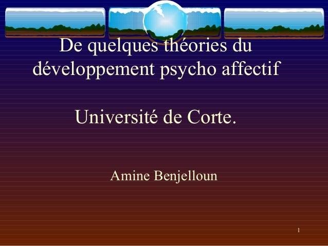 De quelques théories dudéveloppement psycho affectif    Université de Corte.         Amine Benjelloun                     ...