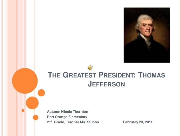 The Greatest President: Thomas Jefferson<br />Autumn Nicole Thornton<br />Port Orange Elementary<br />2nd  Grade, Teacher ...