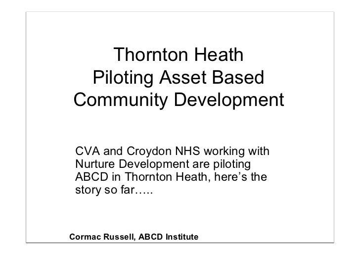 Thornton Heath  Piloting Asset BasedCommunity Development CVA and Croydon NHS working with Nurture Development are pilotin...