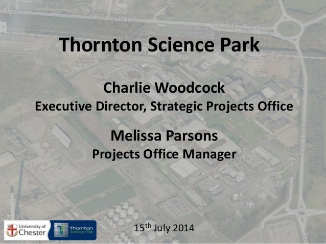 Charlie Woodcock Executive Director, Strategic Projects Office Melissa Parsons Projects Office Manager 15th July 2014 Thor...