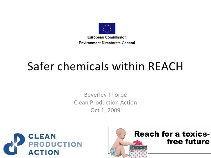 Safer chemicals within REACH Beverley Thorpe Clean Production Action Oct 1, 2009