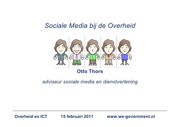 Sociale Media bij de Overheid                          Otto Thors            adviseur sociale media en dienstverleningOver...