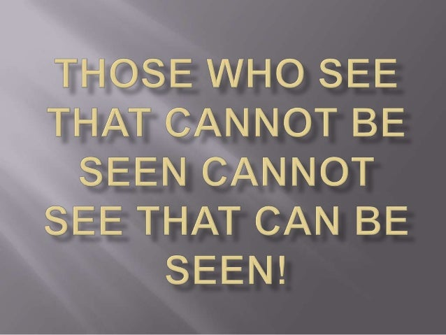 Those Who See That Cannot Be Seen Cannot