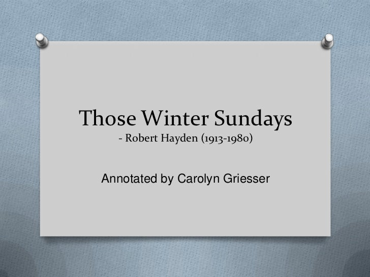 those winter sundays 2 essay Analysis of robert hayden's those winter sundays''those winter sundays'' by: robert hayden introduction:this brief and lovely poem captures the sense of.