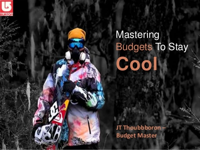 Mastering Budgets To Stay Cool JT Thoubbboron – Budget Master