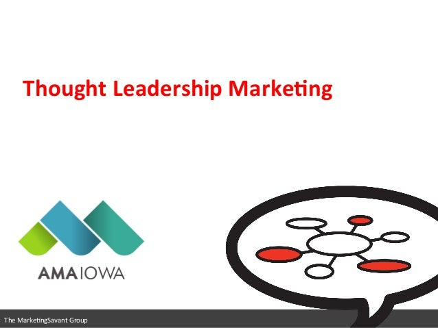 Thought  Leadership  Marke2ng    The  Marke(ngSavant  Group    www.marke(ngsavant.com   888.989.7771