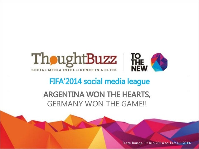 FIFA'2014 social media league ARGENTINA WON THE HEARTS, GERMANY WON THE GAME!! Date Range 1st Jun'2014 to 14th Jul'2014