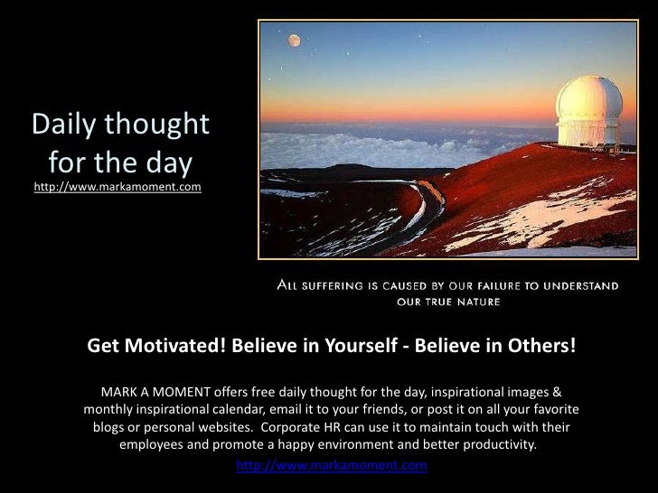 Daily thought for the day<br />http://www.markamoment.com<br />Get Motivated! Believe in Yourself - Believe in Others!<br ...