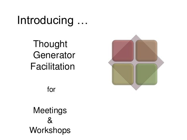 Introducing … Thought Generator Facilitation for Meetings & Workshops
