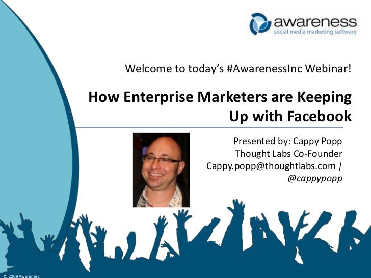 © 2009 Awareness<br />Welcome to today's #AwarenessInc Webinar!<br />How Enterprise Marketers are Keeping Up with Facebook...