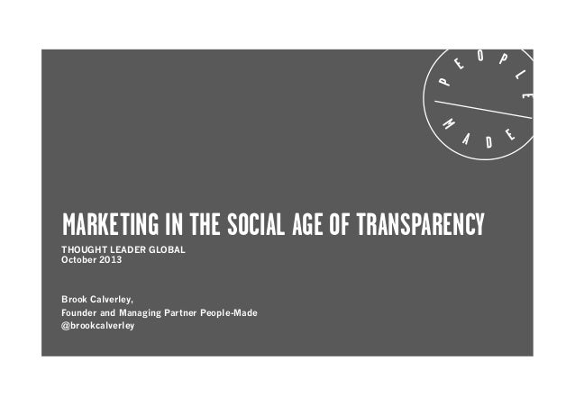 MARKETING IN THE SOCIAL AGE OF TRANSPARENCY THOUGHT LEADER GLOBAL October 2013  Brook Calverley, Founder and Managing Part...