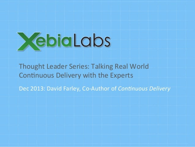 Thought	   Leader	   Series:	   Talking	   Real	   World	    Con7nuous	   Delivery	   with	   the	   Experts	    Dec	   20...