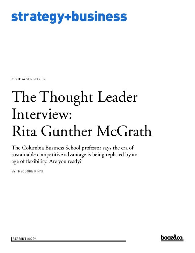 strategy+business  ISSUE 74 SPRING 2014  The Thought Leader Interview: Rita Gunther McGrath The Columbia Business School p...