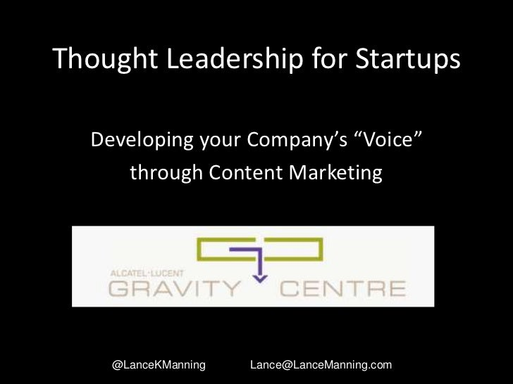 "Thought Leadership for Startups  Developing your Company's ""Voice""     through Content Marketing    @LanceKManning   Lance..."