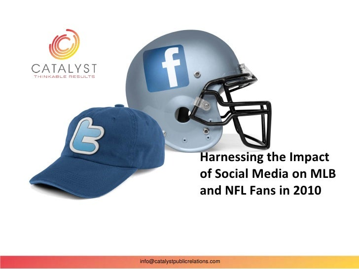 Harnessing the Impact                       of Social Media on MLB                       and NFL Fans in 2010info@catalyst...
