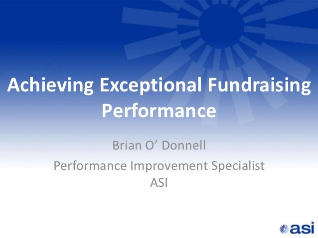 Achieving Exceptional Fundraising          Performance              Brian O' Donnell     Performance Improvement Specialis...