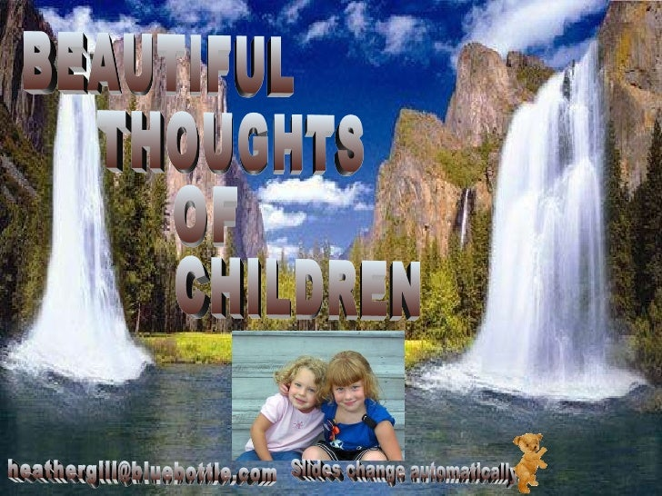 BEAUTIFUL THOUGHTS OF CHILDREN [email_address] Slides change automatically