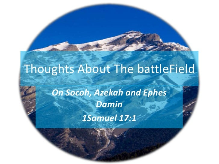 Thoughts About The battleField<br />On Socoh, Azekah and EphesDamin<br />1Samuel 17:1<br />