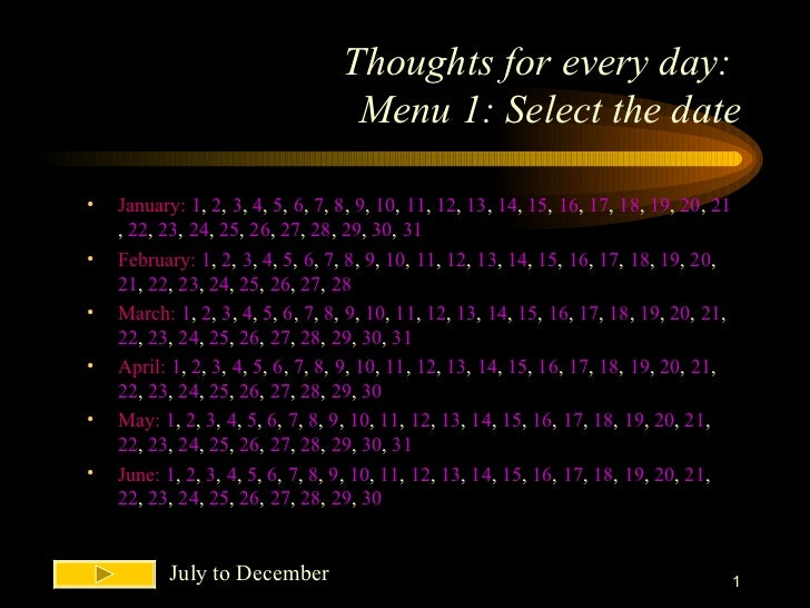 Thoughts for every day:  Menu 1: Select the date <ul><li>January:   1 ,  2 ,  3 ,  4 ,  5 ,  6 ,  7 ,  8 ,  9 ,  10 ,  11 ...