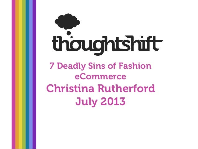 7 Deadly Sins of Fashion eCommerce Christina Rutherford July 2013