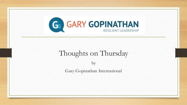 Thoughts on a Thursday by Gary Gopinathan International