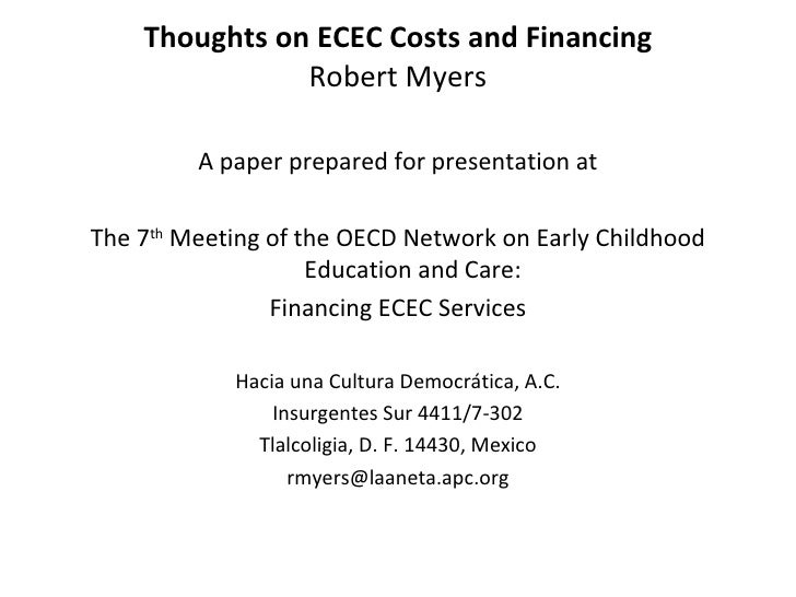 Thoughts on ECEC Costs and Financing Robert Myers <ul><li>A paper prepared for presentation at </li></ul><ul><li>  </li></...