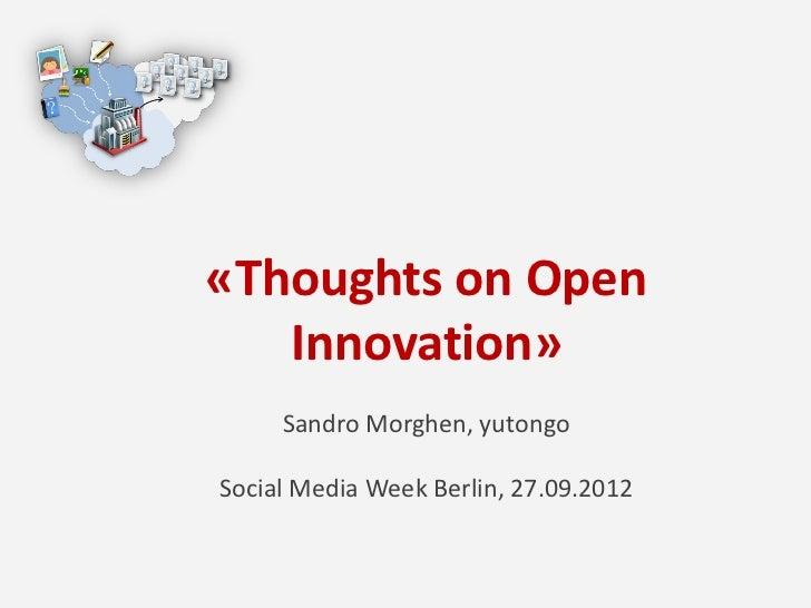 «Thoughts on Open   Innovation»     Sandro Morghen, yutongoSocial Media Week Berlin, 27.09.2012