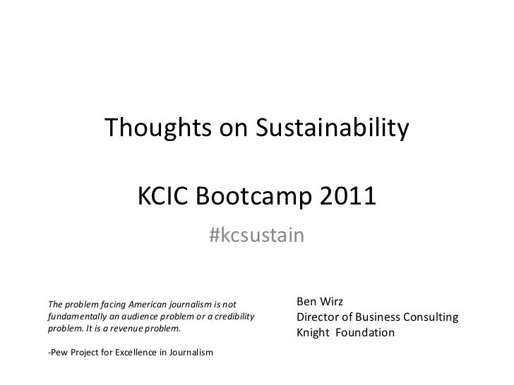 Thoughts on SustainabilityKCIC Bootcamp 2011<br />Ben Wirz<br />Director of Business Consulting<br />Knight  Foundation<br...