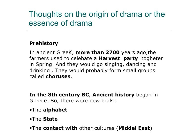 Thoughts on the origin of drama or the essence of drama <ul><li>Prehistory </li></ul><ul><li>In ancient GreeK,  more than ...