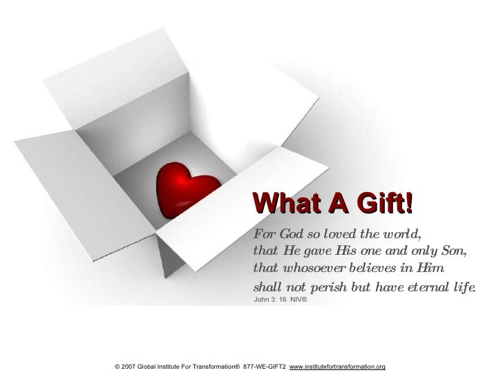 What A Gift! For God so loved the world,  that He gave His one and only Son,  that whosoever believes in Him  shall not pe...