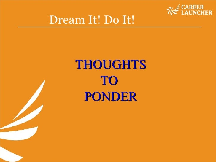 Dream It! Do It!  THOUGHTS TO  PONDER