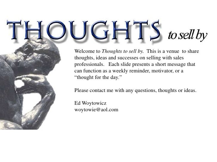 Welcome to Thoughts to sell by. This is a venue to share thoughts, ideas and successes on selling with sales professionals...