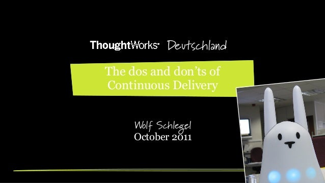 Deutschland The dos and don'ts of Continuous Delivery Wolf Schlegel October 2011