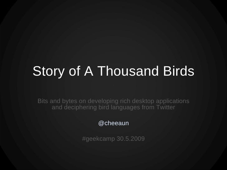 Story of A Thousand Birds Bits and bytes on developing rich desktop applications and deciphering bird languages from Twitt...
