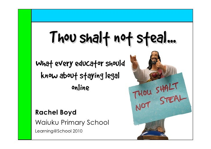 Thou shalt not steal... What every educator should  know about staying legal           online  Rachel Boyd Waiuku Primary ...